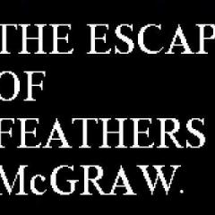 The Escape of Feathers McGraw